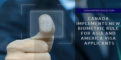 CANADA IMPLEMENTS NEW BIOMETRIC RULE FOR ASIA AND AMERICA VISA APPLICANTS
